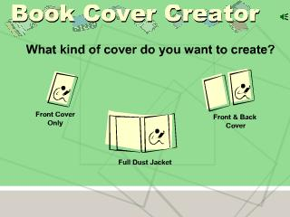 The Book Cover Creator is designed to allow users to type and illustrate front book covers, front and back covers, and f