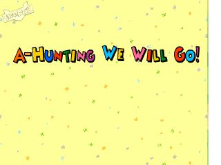 a hunting we will go hunting  [´hʌntiŋ]   n.打猎   (英语六级单词)